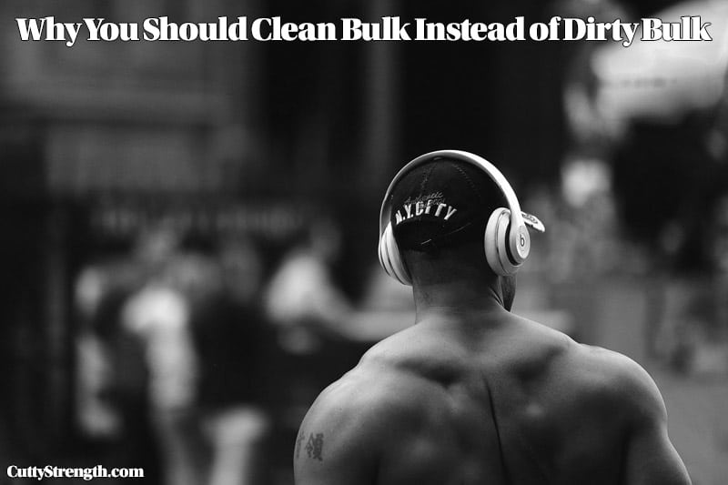 Why You Should Clean Bulk Instead of Dirty Bulk