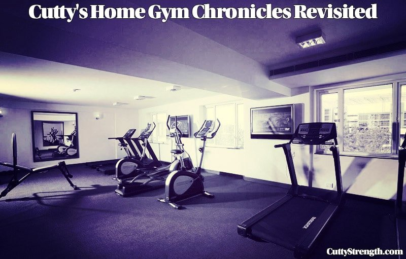 Cutty's Home Gym Chronicles Revisited