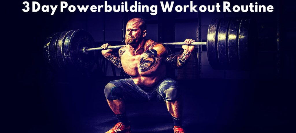 3 Day Powerbuilding Workout Routine